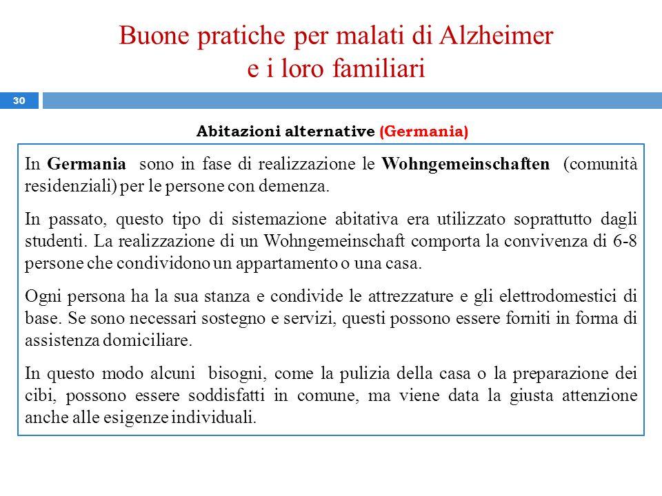 Buone pratiche per malati di Alzheimer e i loro familiari 30 Abitazioni alternative (Germania) In Germania sono in fase di realizzazione le Wohngemein