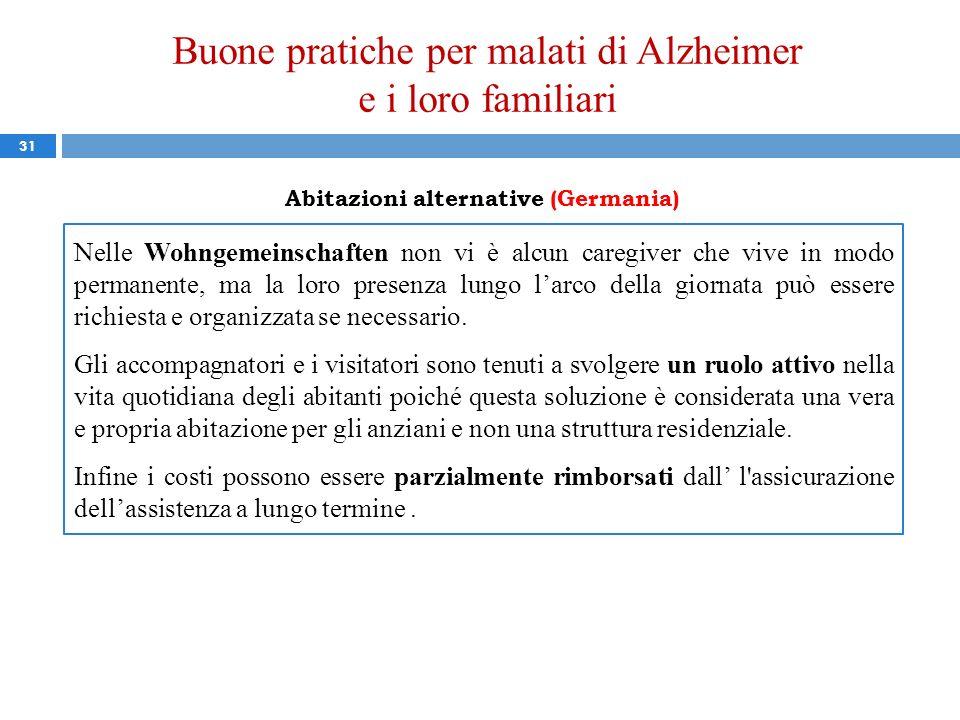 Buone pratiche per malati di Alzheimer e i loro familiari 31 Abitazioni alternative (Germania) Nelle Wohngemeinschaften non vi è alcun caregiver che v