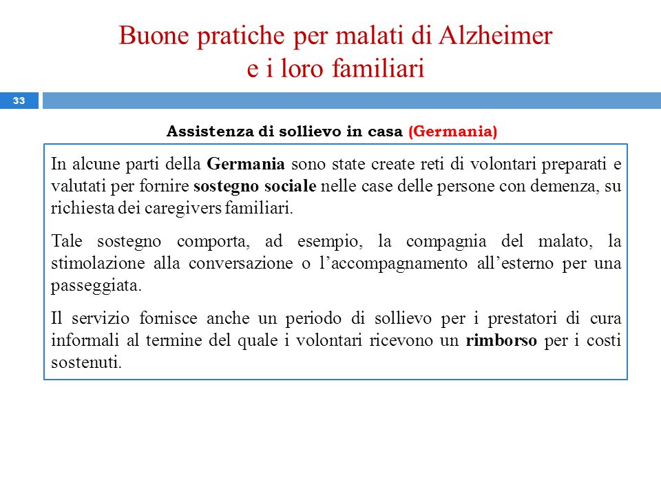 Buone pratiche per malati di Alzheimer e i loro familiari 33 Assistenza di sollievo in casa (Germania) In alcune parti della Germania sono state creat