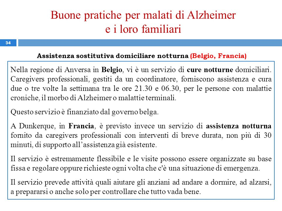 Buone pratiche per malati di Alzheimer e i loro familiari 34 Assistenza sostitutiva domiciliare notturna (Belgio, Francia) Nella regione di Anversa in