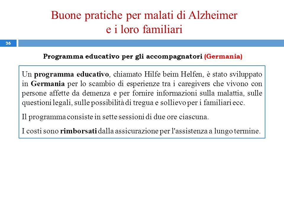 Buone pratiche per malati di Alzheimer e i loro familiari 36 Programma educativo per gli accompagnatori (Germania) Un programma educativo, chiamato Hi