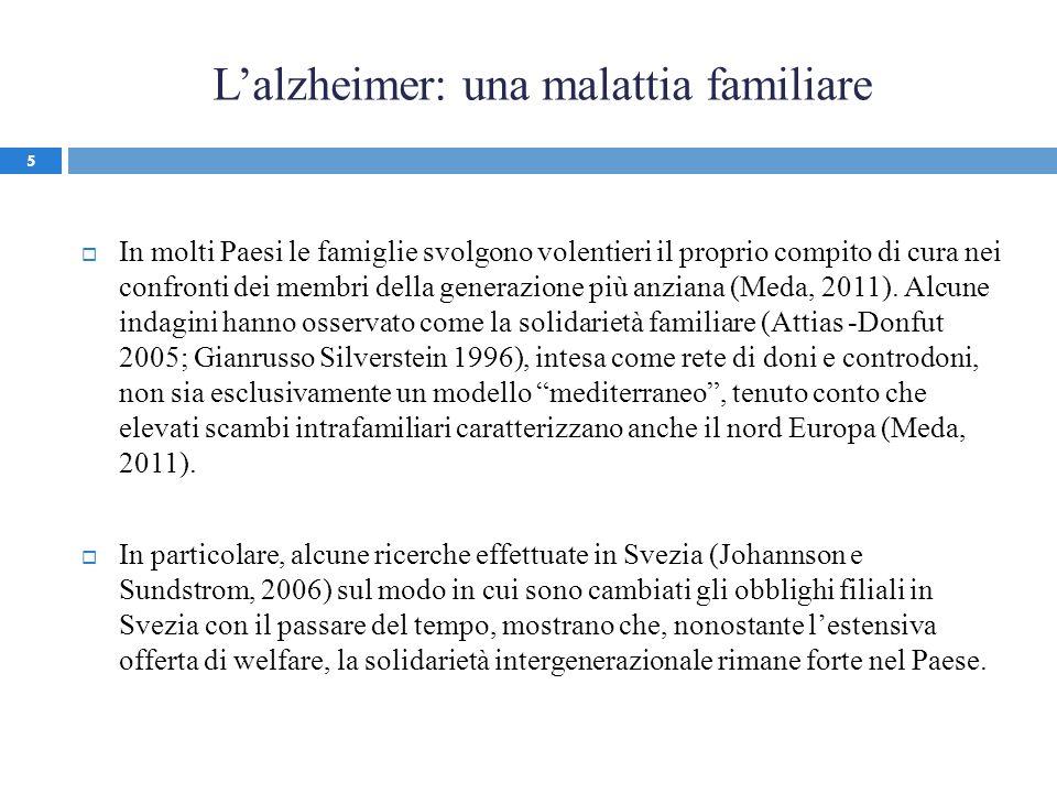 Lalzheimer: una malattia familiare In molti Paesi le famiglie svolgono volentieri il proprio compito di cura nei confronti dei membri della generazion
