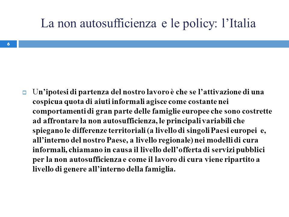 La non autosufficienza e le policy: lItalia Unipotesi di partenza del nostro lavoro è che se lattivazione di una cospicua quota di aiuti informali agi