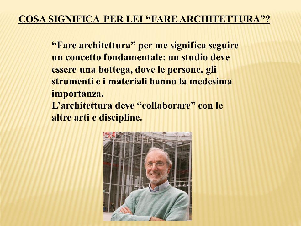 COSA SIGNIFICA PER LEI FARE ARCHITETTURA? Fare architettura per me significa seguire un concetto fondamentale: un studio deve essere una bottega, dove