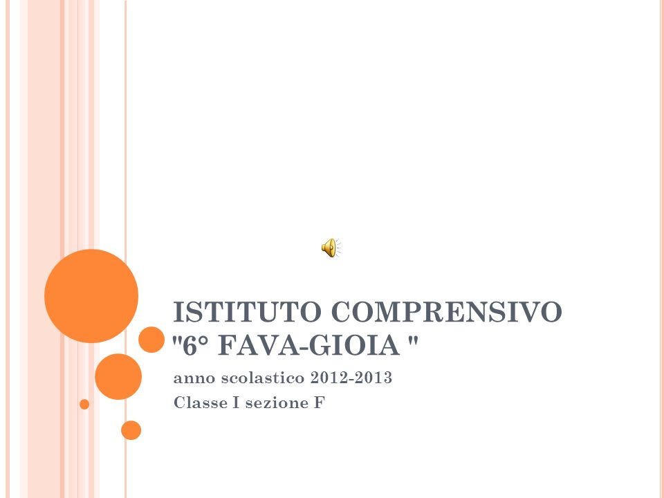 ISTITUTO COMPRENSIVO 6° FAVA-GIOIA anno scolastico 2012-2013 Classe I sezione F