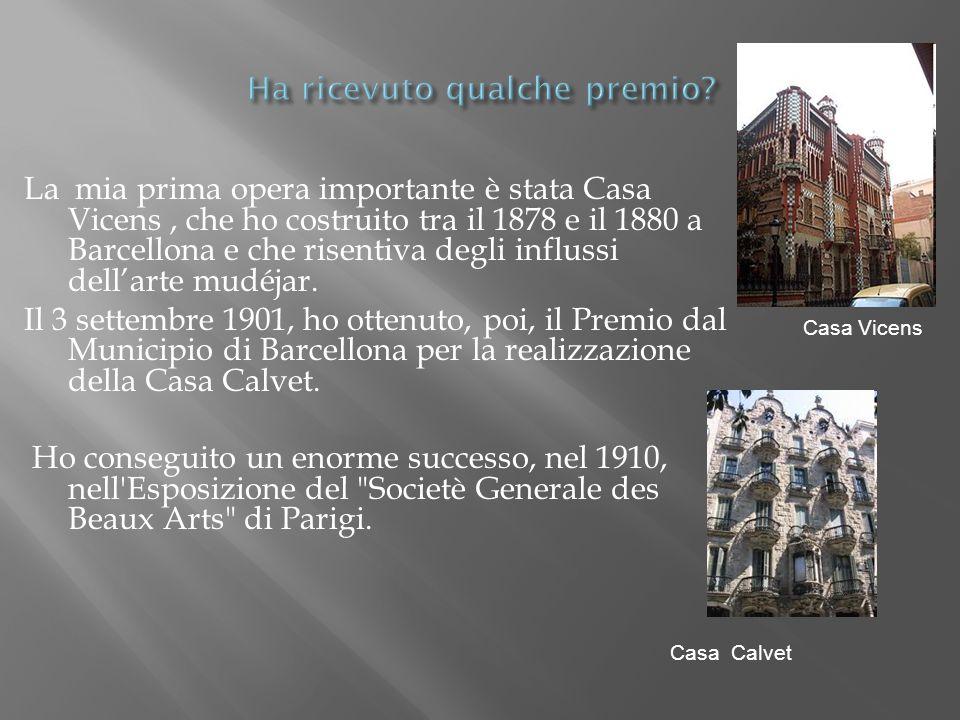 La mia prima opera importante è stata Casa Vicens, che ho costruito tra il 1878 e il 1880 a Barcellona e che risentiva degli influssi dellarte mudéjar.