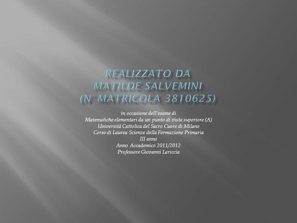 in occasione dellesame di Matematiche elementari da un punto di vista superiore (A) Università Cattolica del Sacro Cuore di Milano Corso di Laurea Scienze della Formazione Primaria III anno Anno Accademico 2011/2012 Professore Giovanni Lariccia