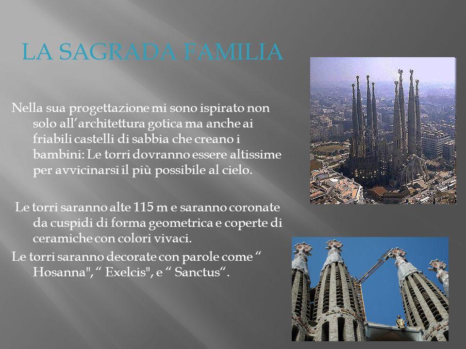 LA SAGRADA FAMILIA Nella sua progettazione mi sono ispirato non solo allarchitettura gotica ma anche ai friabili castelli di sabbia che creano i bambi