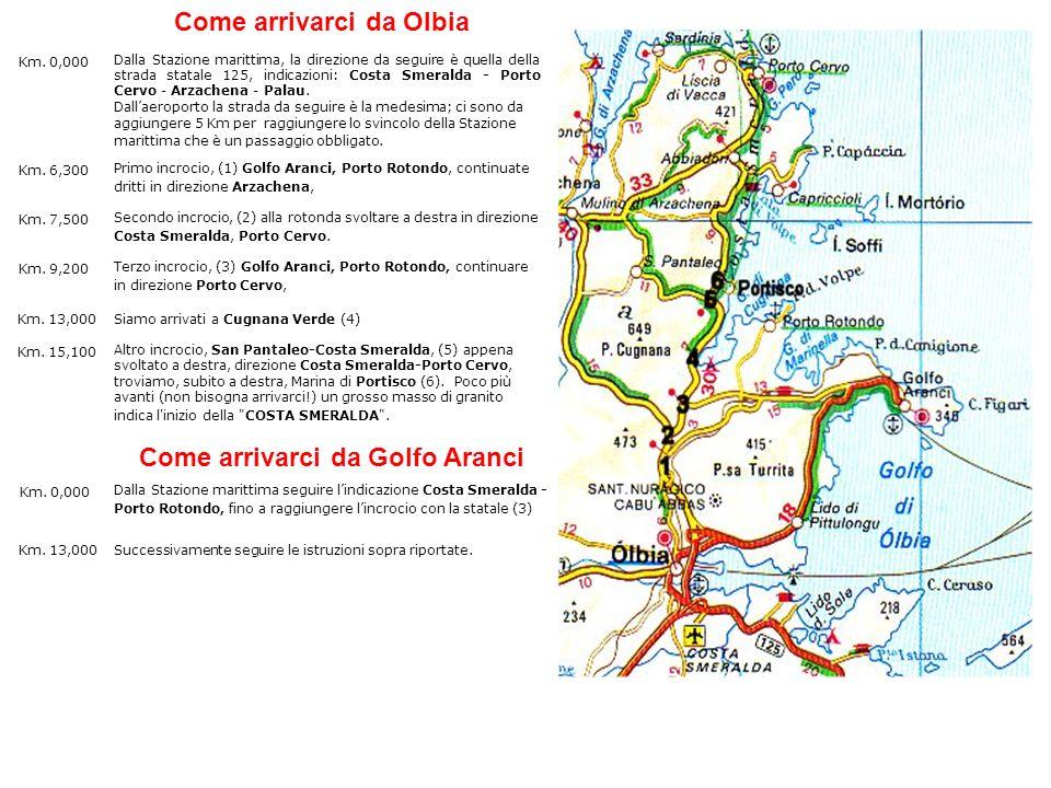 Come arrivarci da Olbia Dalla Stazione marittima, la direzione da seguire è quella della strada statale 125, indicazioni: Costa Smeralda - Porto Cervo - Arzachena - Palau.