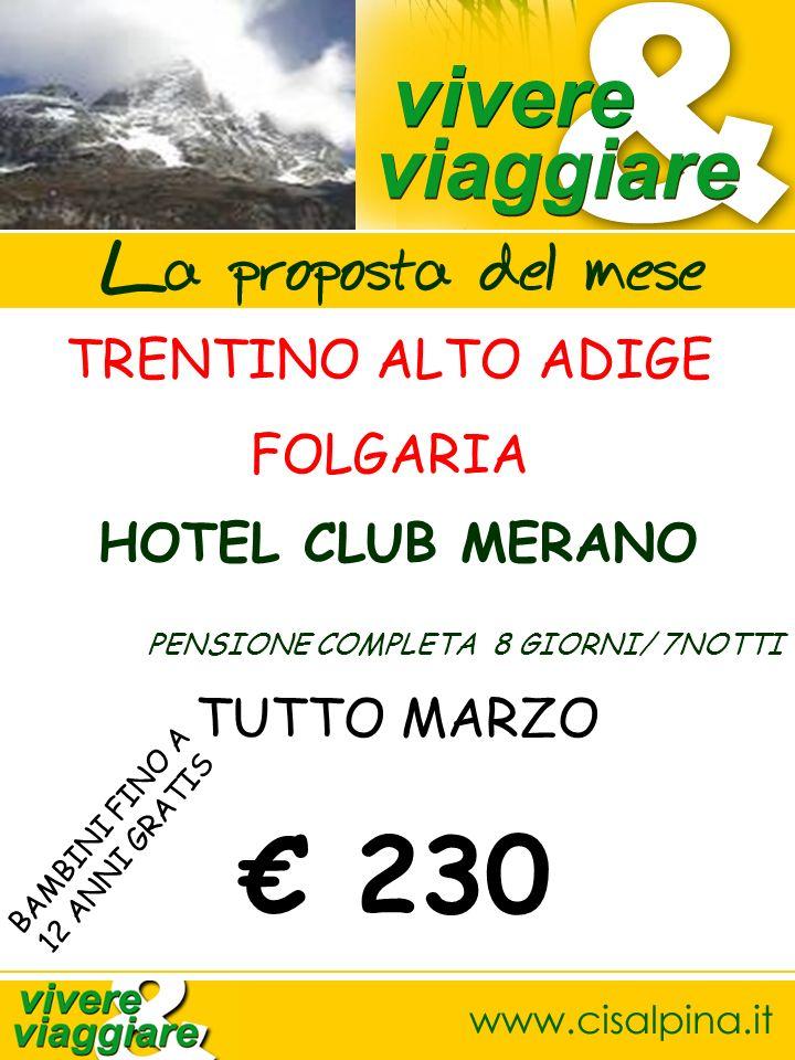 TRENTINO ALTO ADIGE FOLGARIA HOTEL CLUB MERANO PENSIONE COMPLETA 8 GIORNI/ 7NOTTI TUTTO MARZO 230 BAMBINI FINO A 12 ANNI GRATIS