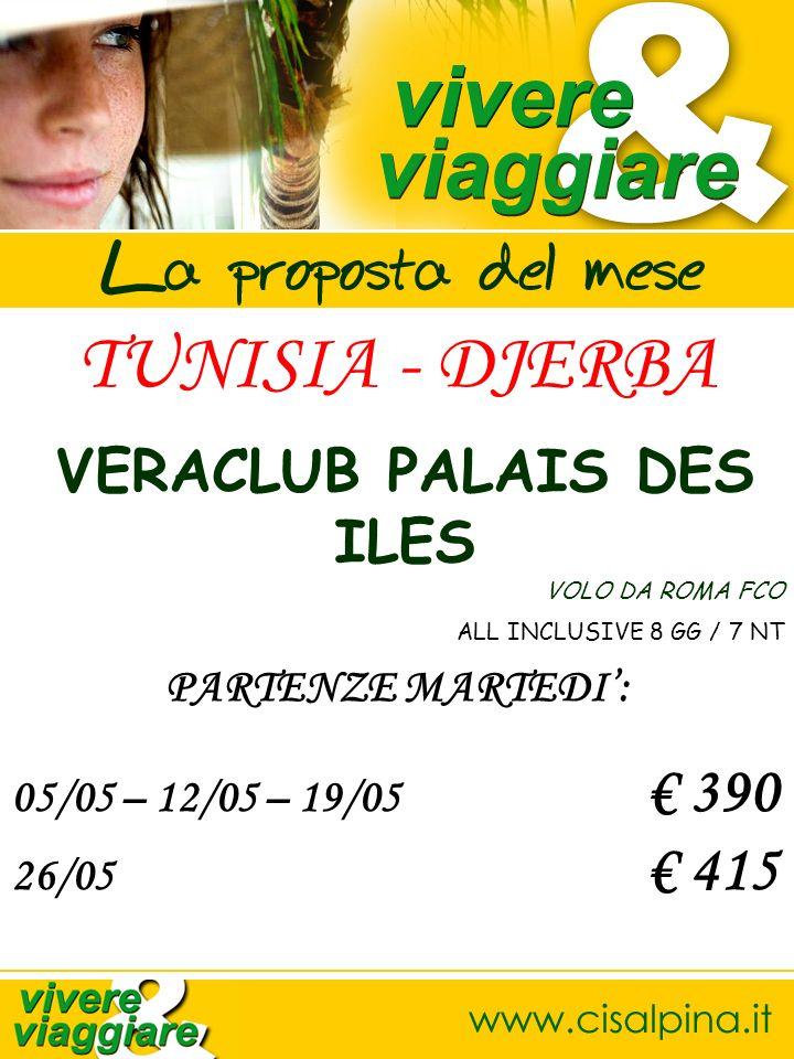 TUNISIA - DJERBA VERACLUB PALAIS DES ILES VOLO DA ROMA FCO ALL INCLUSIVE 8 GG / 7 NT PARTENZE MARTEDI: 05/05 – 12/05 – 19/05 390 26/05 415