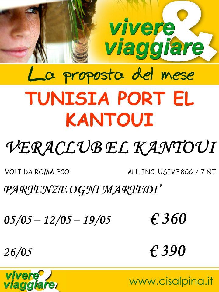 TUNISIA PORT EL KANTOUI VOLI DA ROMA FCO ALL INCLUSIVE 8GG / 7 NT PARTENZE OGNI MARTEDI 05/05 – 12/05 – 19/05 360 26/05 390 VERACLUB EL KANTOUI