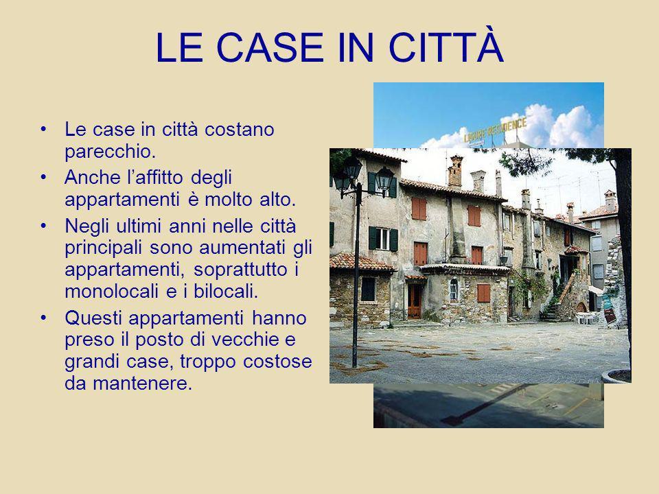 LE CASE IN CITTÀ Le case in città costano parecchio. Anche laffitto degli appartamenti è molto alto. Negli ultimi anni nelle città principali sono aum