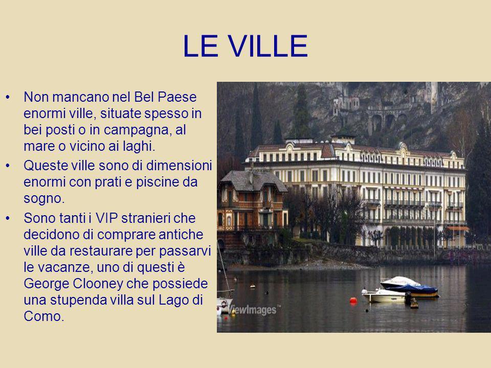 LE VILLE Non mancano nel Bel Paese enormi ville, situate spesso in bei posti o in campagna, al mare o vicino ai laghi. Queste ville sono di dimensioni