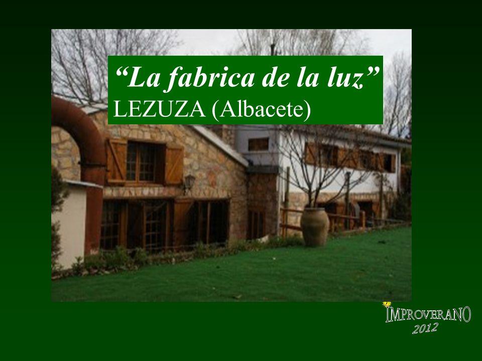 ¿Dov è questo posto incantevole? La fabrica de la luz LEZUZA (Albacete)