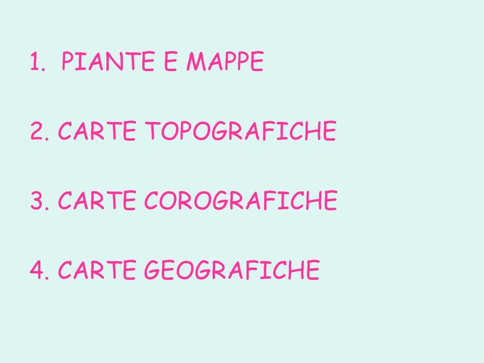 1.PIANTE E MAPPE 2. CARTE TOPOGRAFICHE 3. CARTE COROGRAFICHE 4. CARTE GEOGRAFICHE