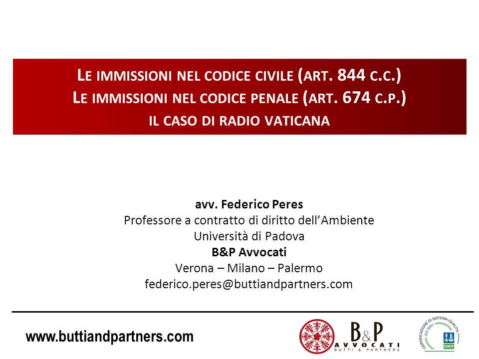www.buttiandpartners.com L E IMMISSIONI NEL CODICE CIVILE ( ART. 844 C. C.) L E IMMISSIONI NEL CODICE PENALE ( ART. 674 C. P.) IL CASO DI RADIO VATICA