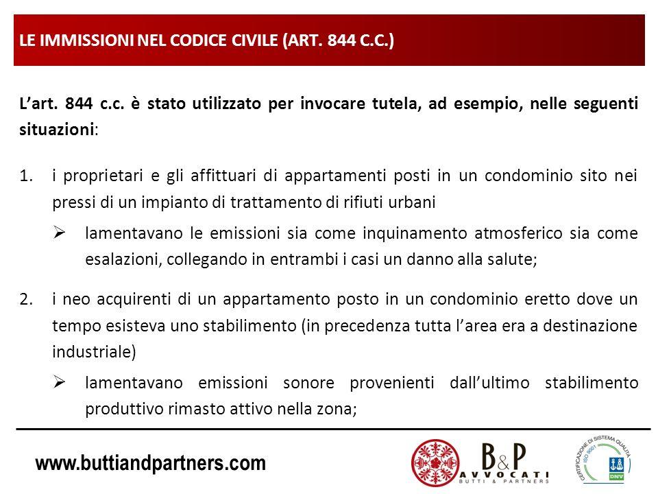 www.buttiandpartners.com LE IMMISSIONI NEL CODICE CIVILE (ART. 844 C.C.) Lart. 844 c.c. è stato utilizzato per invocare tutela, ad esempio, nelle segu