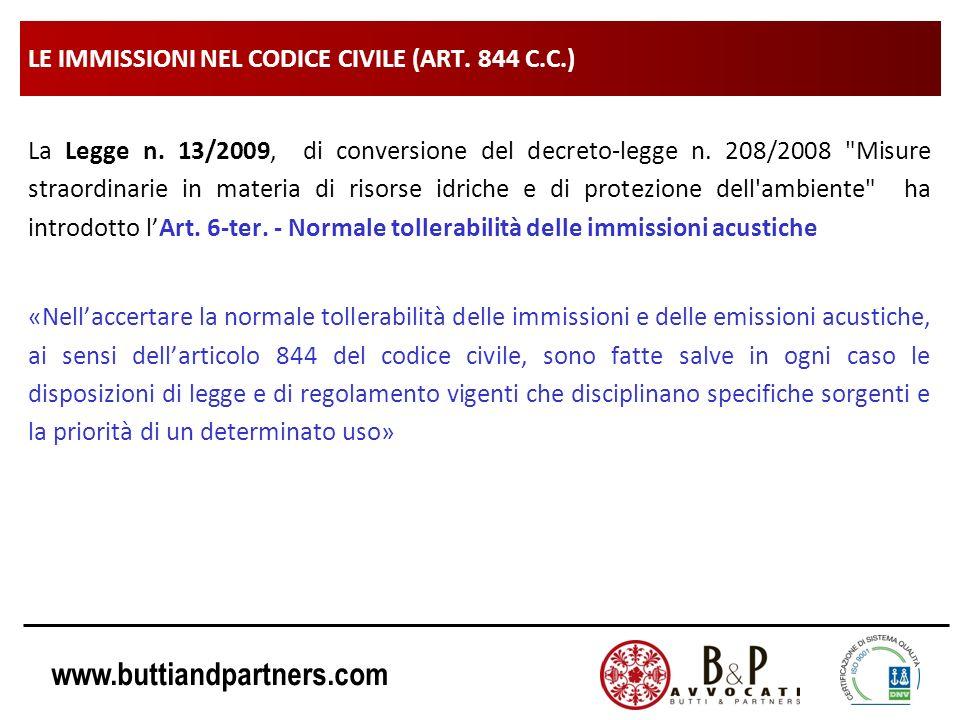www.buttiandpartners.com LE IMMISSIONI NEL CODICE CIVILE (ART. 844 C.C.) La Legge n. 13/2009, di conversione del decreto-legge n. 208/2008