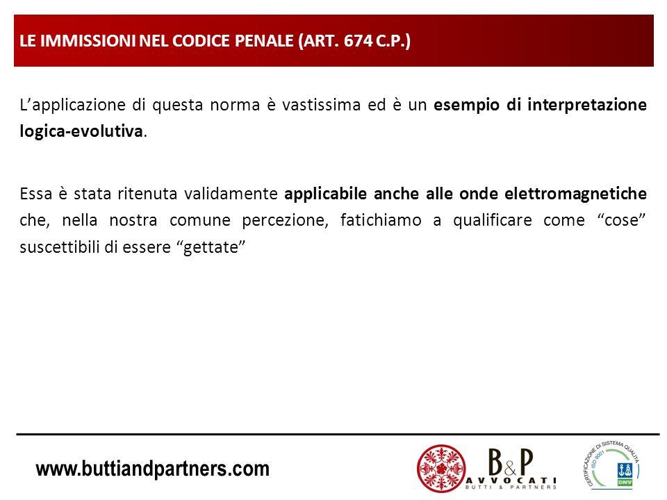 www.buttiandpartners.com LE IMMISSIONI NEL CODICE PENALE (ART. 674 C.P.) Lapplicazione di questa norma è vastissima ed è un esempio di interpretazione