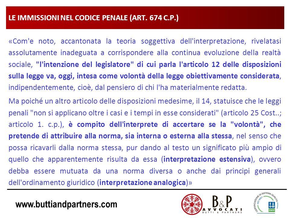 www.buttiandpartners.com LE IMMISSIONI NEL CODICE PENALE (ART. 674 C.P.) «Com'e noto, accantonata la teoria soggettiva dell'interpretazione, rivelatas