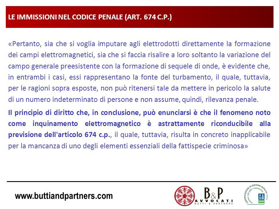 www.buttiandpartners.com LE IMMISSIONI NEL CODICE PENALE (ART. 674 C.P.) «Pertanto, sia che si voglia imputare agli elettrodotti direttamente la forma