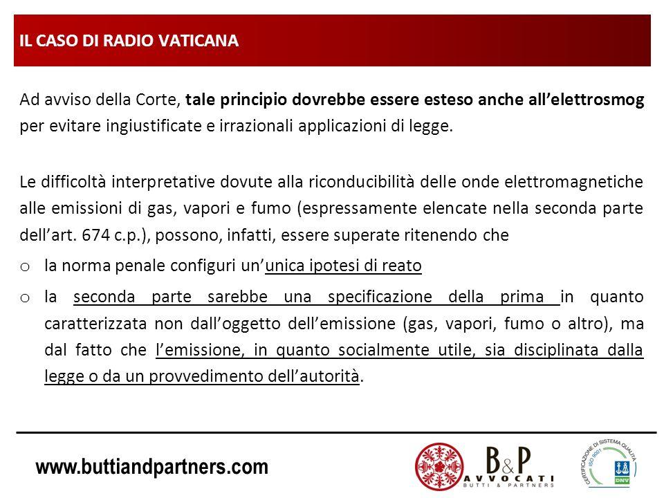 www.buttiandpartners.com IL CASO DI RADIO VATICANA Ad avviso della Corte, tale principio dovrebbe essere esteso anche allelettrosmog per evitare ingiu