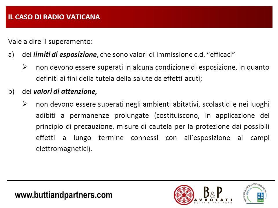 www.buttiandpartners.com IL CASO DI RADIO VATICANA Vale a dire il superamento: a)dei limiti di esposizione, che sono valori di immissione c.d. efficac