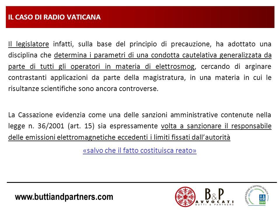 www.buttiandpartners.com IL CASO DI RADIO VATICANA Il legislatore infatti, sulla base del principio di precauzione, ha adottato una disciplina che det