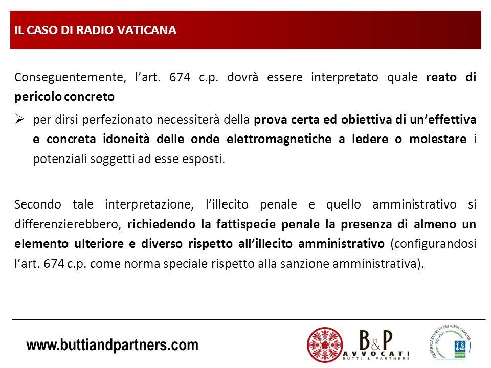www.buttiandpartners.com IL CASO DI RADIO VATICANA Conseguentemente, lart. 674 c.p. dovrà essere interpretato quale reato di pericolo concreto per dir