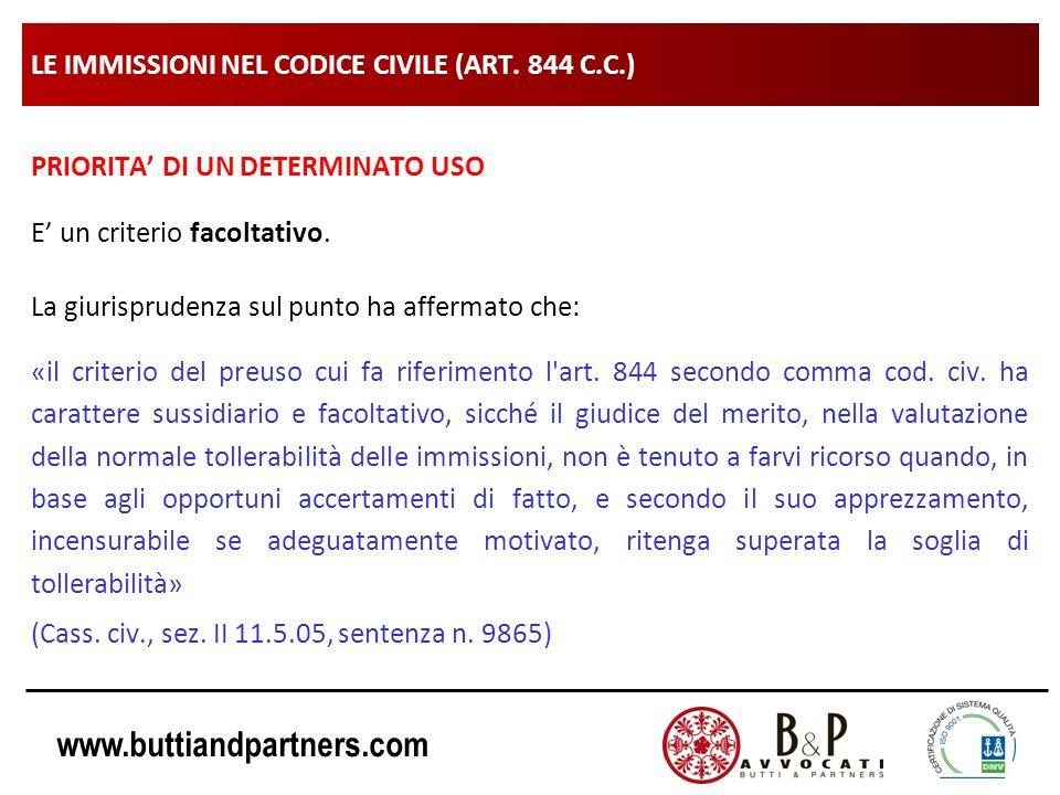 www.buttiandpartners.com LE IMMISSIONI NEL CODICE CIVILE (ART. 844 C.C.) PRIORITA DI UN DETERMINATO USO E un criterio facoltativo. La giurisprudenza s