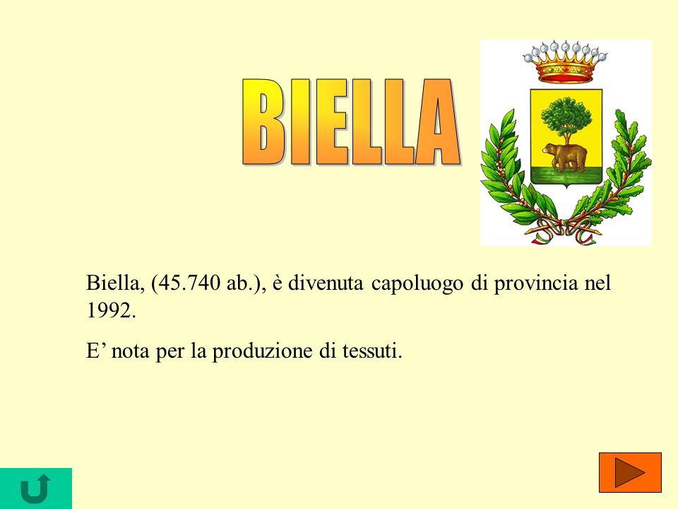 Biella, (45.740 ab.), è divenuta capoluogo di provincia nel 1992. E nota per la produzione di tessuti.