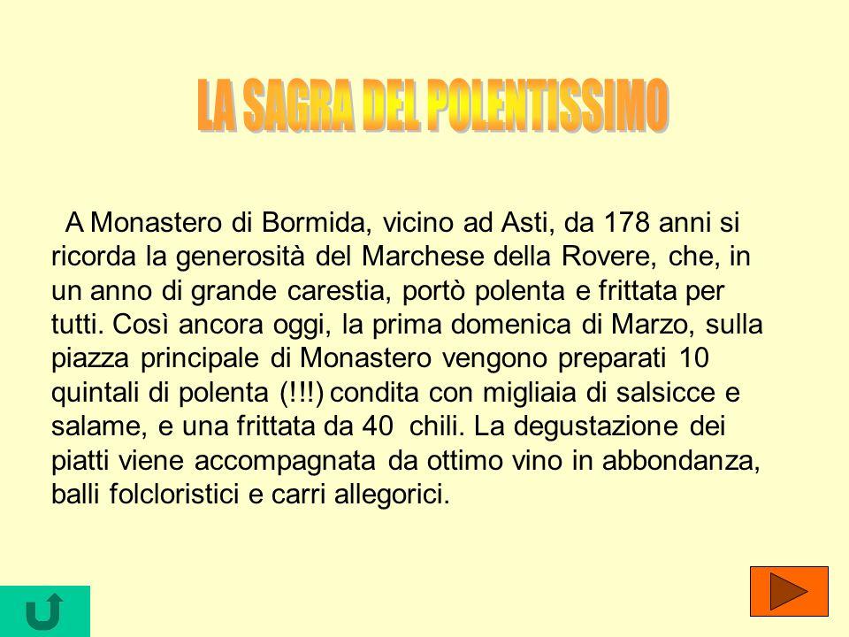 A Monastero di Bormida, vicino ad Asti, da 178 anni si ricorda la generosità del Marchese della Rovere, che, in un anno di grande carestia, portò pole