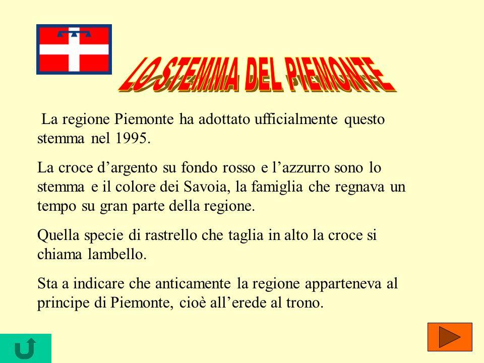 La regione Piemonte ha adottato ufficialmente questo stemma nel 1995. La croce dargento su fondo rosso e lazzurro sono lo stemma e il colore dei Savoi