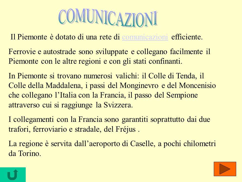 Il Piemonte è dotato di una rete di comunicazioni efficiente.comunicazioni Ferrovie e autostrade sono sviluppate e collegano facilmente il Piemonte co