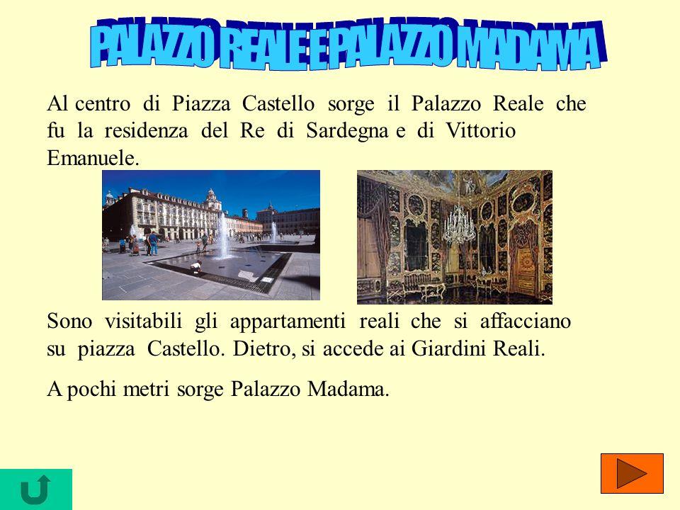 Al centro di Piazza Castello sorge il Palazzo Reale che fu la residenza del Re di Sardegna e di Vittorio Emanuele. Sono visitabili gli appartamenti re