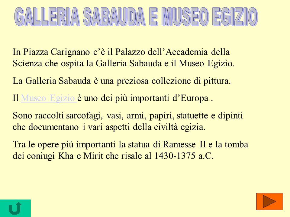 In Piazza Carignano cè il Palazzo dellAccademia della Scienza che ospita la Galleria Sabauda e il Museo Egizio. La Galleria Sabauda è una preziosa col