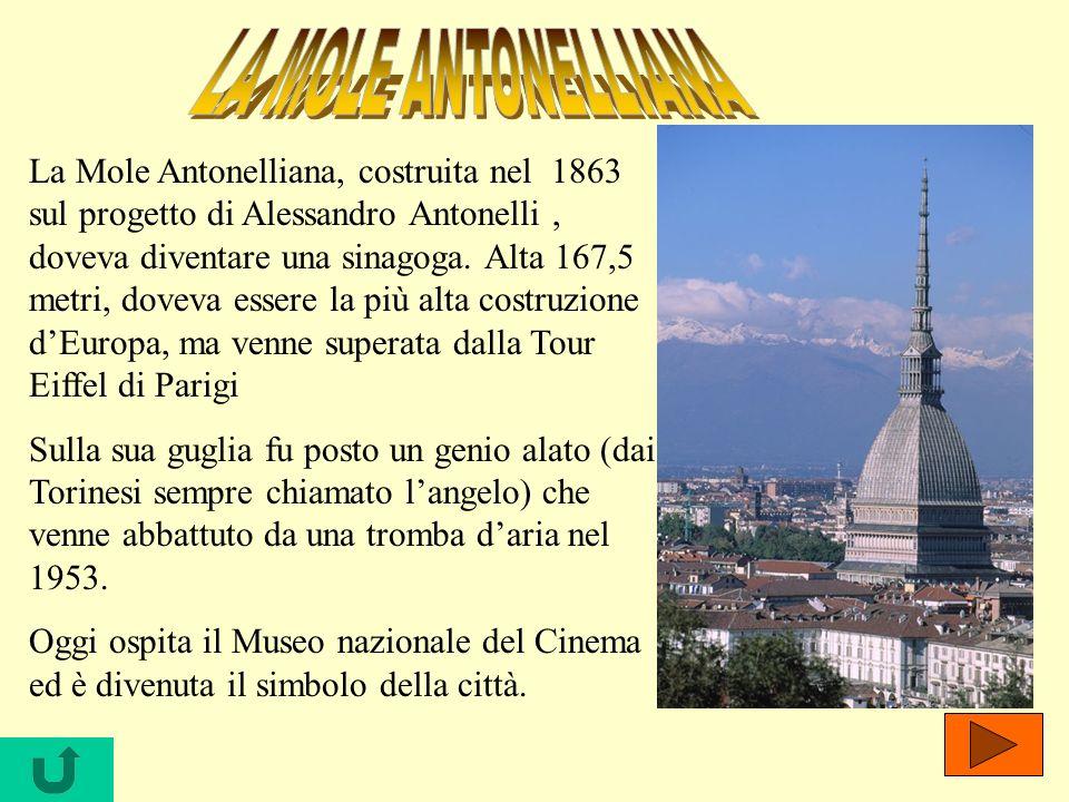 La Mole Antonelliana, costruita nel 1863 sul progetto di Alessandro Antonelli, doveva diventare una sinagoga. Alta 167,5 metri, doveva essere la più a