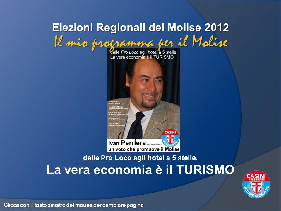 Elezioni Regionali del Molise 2012 dalle Pro Loco agli hotel a 5 stelle. La vera economia è il TURISMO Il mio programma per il Molise Clicca con il ta