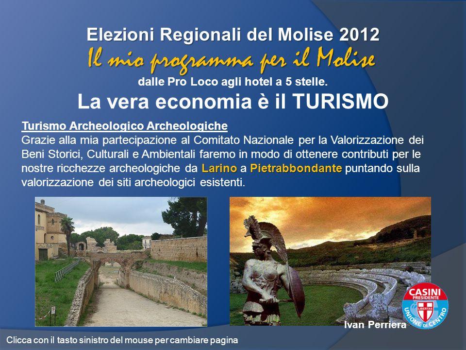 Elezioni Regionali del Molise 2012 dalle Pro Loco agli hotel a 5 stelle. La vera economia è il TURISMO Il mio programma per il Molise Turismo Archeolo