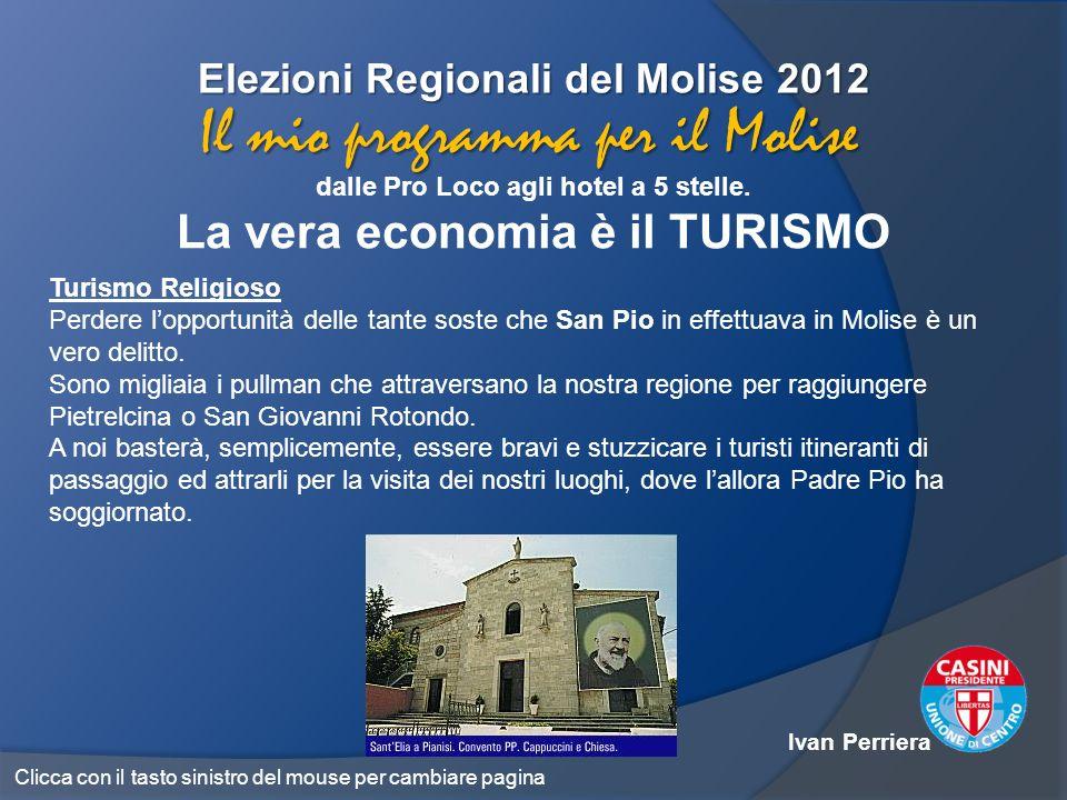 Elezioni Regionali del Molise 2012 dalle Pro Loco agli hotel a 5 stelle. La vera economia è il TURISMO Il mio programma per il Molise Turismo Religios