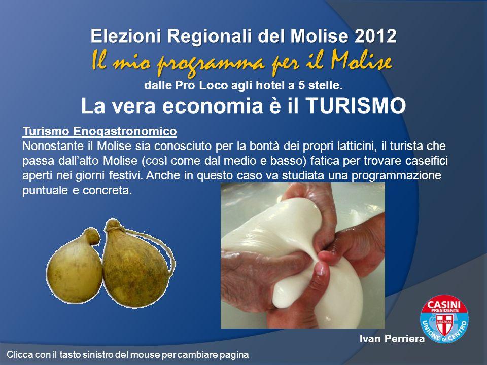 Elezioni Regionali del Molise 2012 dalle Pro Loco agli hotel a 5 stelle. La vera economia è il TURISMO Il mio programma per il Molise Turismo Enogastr