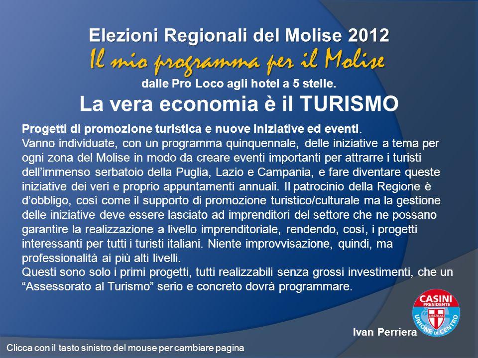 Elezioni Regionali del Molise 2012 dalle Pro Loco agli hotel a 5 stelle. La vera economia è il TURISMO Il mio programma per il Molise Progetti di prom