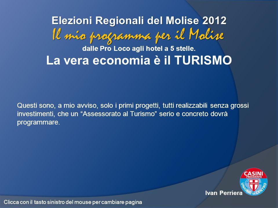 Elezioni Regionali del Molise 2012 dalle Pro Loco agli hotel a 5 stelle. La vera economia è il TURISMO Il mio programma per il Molise Questi sono, a m