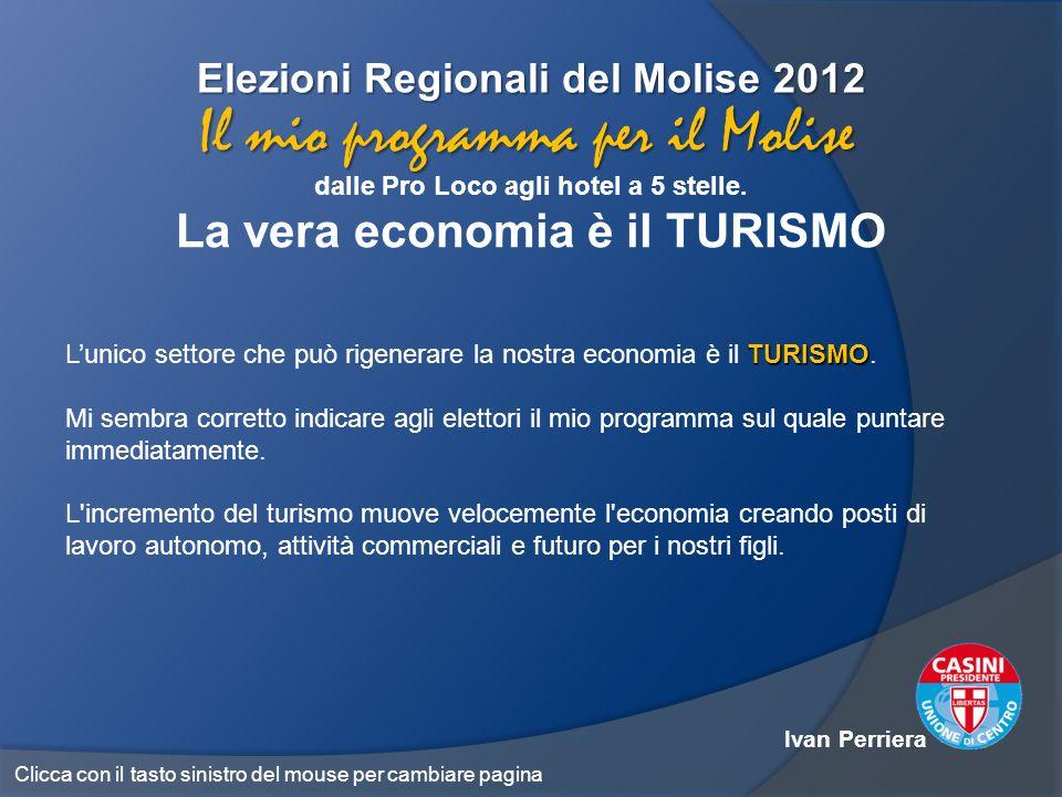 Elezioni Regionali del Molise 2012 dalle Pro Loco agli hotel a 5 stelle. La vera economia è il TURISMO Il mio programma per il Molise TURISMO Lunico s