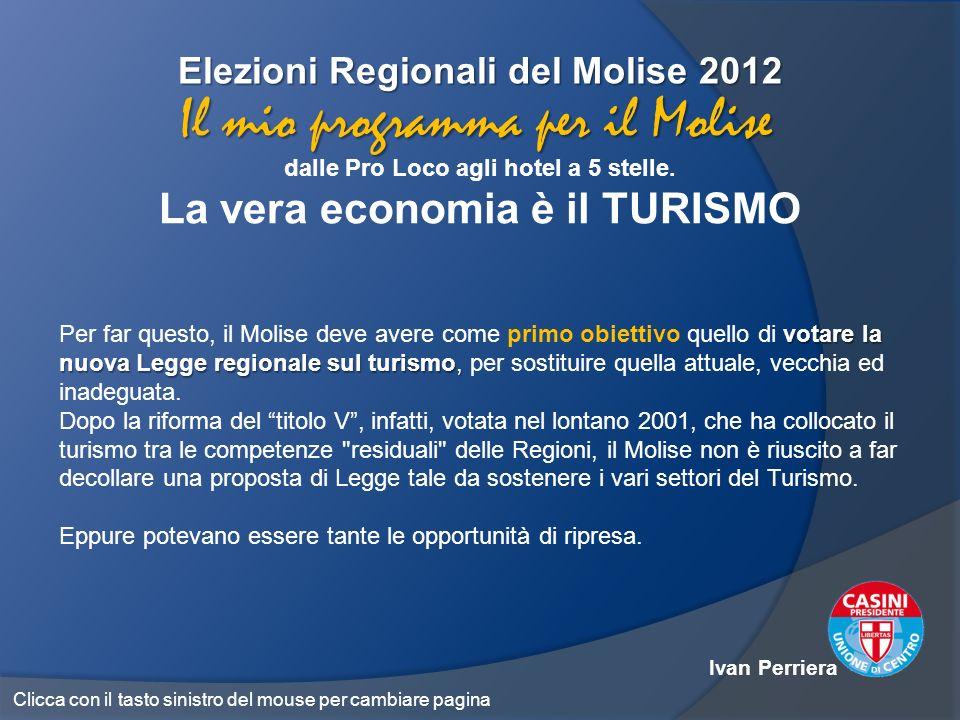 Elezioni Regionali del Molise 2012 dalle Pro Loco agli hotel a 5 stelle. La vera economia è il TURISMO Il mio programma per il Molise votare la nuova