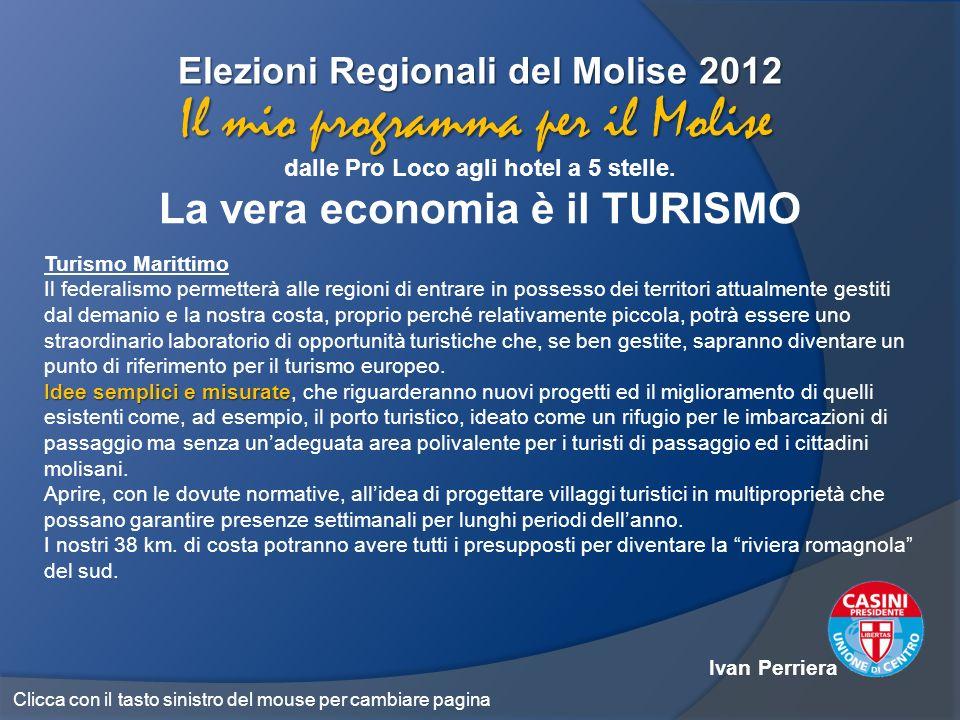 Elezioni Regionali del Molise 2012 dalle Pro Loco agli hotel a 5 stelle. La vera economia è il TURISMO Il mio programma per il Molise Turismo Marittim