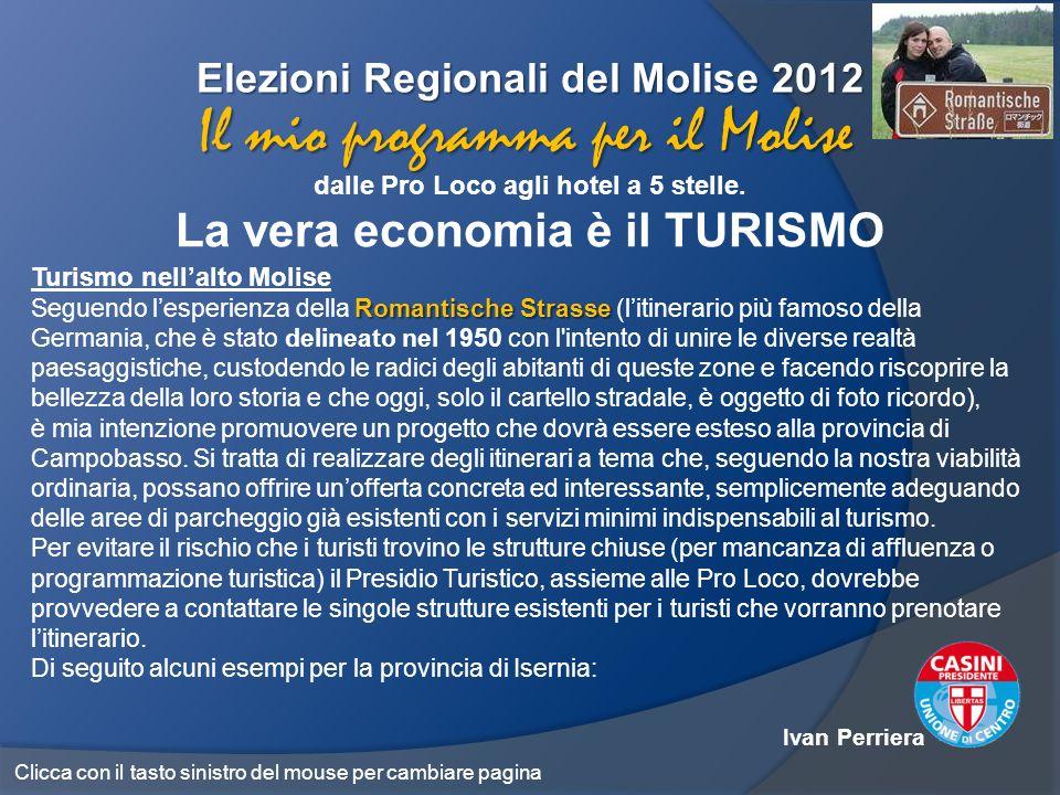 Elezioni Regionali del Molise 2012 dalle Pro Loco agli hotel a 5 stelle. La vera economia è il TURISMO Il mio programma per il Molise Turismo nellalto