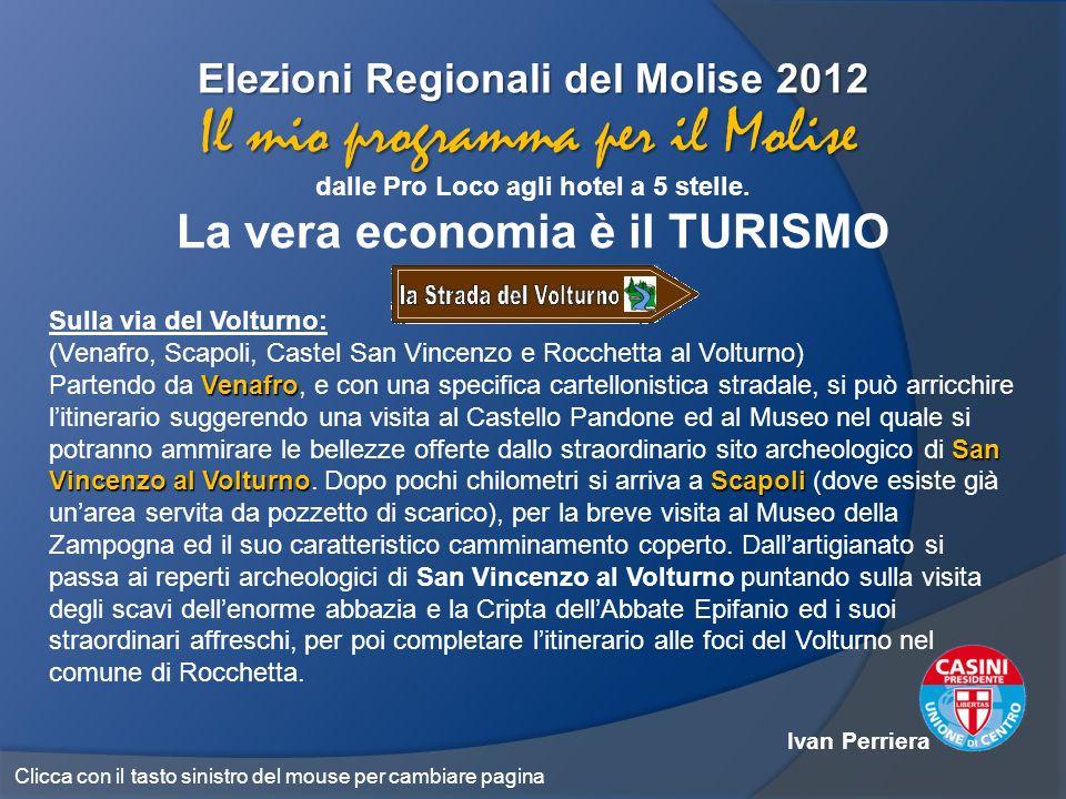 Elezioni Regionali del Molise 2012 dalle Pro Loco agli hotel a 5 stelle. La vera economia è il TURISMO Il mio programma per il Molise Sulla via del Vo