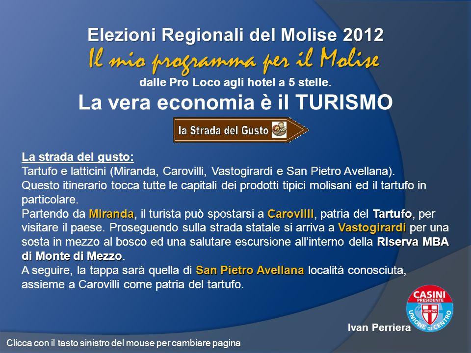 Elezioni Regionali del Molise 2012 dalle Pro Loco agli hotel a 5 stelle. La vera economia è il TURISMO Il mio programma per il Molise La strada del gu